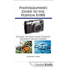 Photographer's Guide to the Fujifilm X100S (English Edition)