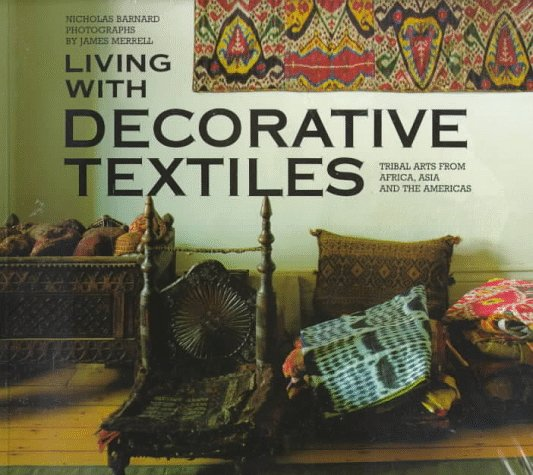 Living with Decorative Textiles: Tribal Arts from Africa, Asia and the Americas