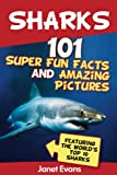 Sharks: 101 Super Fun Facts And Amazing Pictures (Featuring The Worlds Top 10 Sharks)