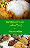 Bangladeshi (Indian Type) Delicious Food: Make Your Life Tasty ! (South Asian Recipe Book Book 1)