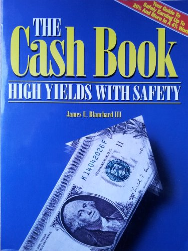 Cash Book: High Yields With Safety, 1992-'93 : High Yield, Low Risk Cash Investments, Blanchard, James U., III