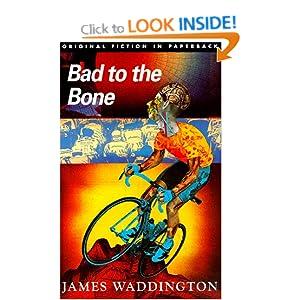Bad to the Bone (Original Fiction in Paperback): Amazon.co.uk: James Waddington: 9781873982686 ...
