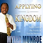 Applying the Kingdom: Rediscovering the Priority of God for Mankind | Myles Munroe