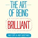 The Art of Being Brilliant Hörbuch von Andy Cope, Andy Whittaker Gesprochen von: Glen McCready