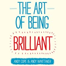 The Art of Being Brilliant (       UNABRIDGED) by Andy Cope, Andy Whittaker Narrated by Glen McCready