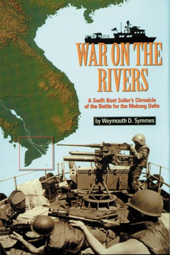 War on the Rivers: A Swift Boat Sailor's Chronicle of the Battle for the Mekong Delta