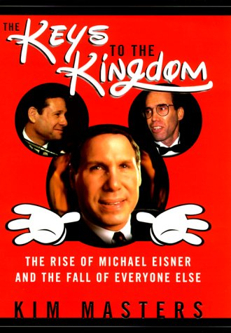 The Keys to the Kingdom: How Michael Eisner Lost His Grip, Masters,Kim