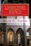 7 Common Mistakes That Christians Make (and How to Avoid Them): Commentary and Selected Sermons (1470169827) by Taylor, Mark C.