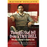 Thoughts That Fell From A Taco Shell: One Guy's Attempt To Impress God