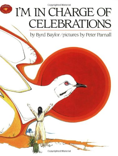 I'm in Charge of Celebrations (Aladdin Picture Books): Byrd Baylor, Peter Parnall: 9780689806209: Amazon.com: Books