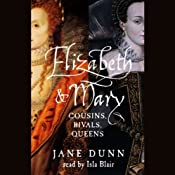 Elizabeth and Mary: Cousins, Rivals, Queens | [Jane Dunn]