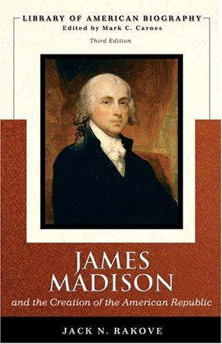 James Madison and the Creation of the American Republic (Library of   American Biography Series)