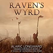 Raven's Wyrd: A Novel of Germania and Rome: Hraban Chronicles, Book 2 | Alaric Longward