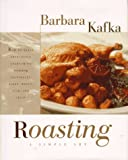 Roasting: A Simple Art (0688131352) by Barbara Kafka
