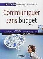 Communiquer sans budget - 101 astuces pour les TPE/PME et auto-entrepreneurs.