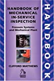 Handbook of Mechanical In-Service Inspection: Pressure Systems and Mechanical Plant (1860584160) by Matthews, Clifford