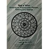Not A War: American Vietnamese Fiction, Poetry and Essays