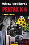 Jean-Marie Sepulchre Obtenez le meilleur du Pentax K-5