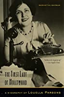 The First Lady of Hollywood: A Biography of Louella Parsons
