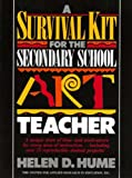 A Survival Kit for the Secondary School Art Teacher Helen D. Hume