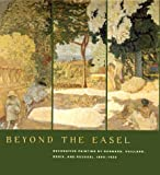 Beyond the Easel: Decorative Painting by Bonnard, Vuillard, Denis, and Roussel, 1890-1930 (0300089252) by Gloria Groom