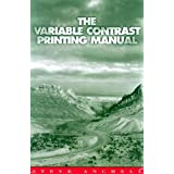 The Variable Contrast Printing Manual ~ Stephen G. Anchell