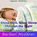 Sleep Well, Deep Sleep Through the Night with Hypnosis, Meditation and Subliminal Relaxation Techniques  by Rachael Meddows Narrated by Rachael Meddows