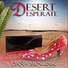 Desert Desperate Audiobook by Dana Mentink Narrated by Sage Brighten