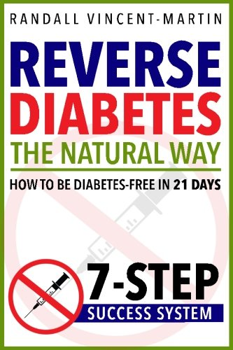 Reverse Diabetes: The Natural Way – How To Be Diabetes Free In 21 Days: 7-Step Success System