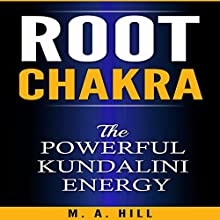 Root Chakra: The Powerful Kundalini Energy Audiobook by M.A. Hill Narrated by Jared James