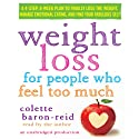 Weight Loss for People Who Feel Too Much: A 4-Step, 8-Week Plan to Finally Lose the Weight, Manage Emotional Eating, and Find Your Fabulous Self (       UNABRIDGED) by Colette Baron-Reid Narrated by Colette Baron-Reid