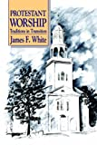 Protestant Worship: Traditions in Transition (0664250378) by James F. White