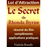 Loi d'attraction - Le Secret de Rhonda Byrne - résumé du film, compléments, applications pratiques (French Edition...