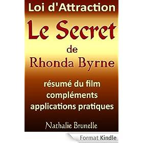 Loi d'attraction - Le Secret de Rhonda Byrne - r�sum� du film, compl�ments, applications pratiques