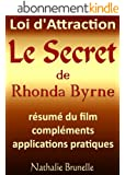 Loi d'attraction - Le Secret de Rhonda Byrne - r�sum� du film, compl�ments, applications pratiques
