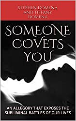 SOMEONE COVETS YOU: AN ALLEGORY THAT EXPOSES THE SUBLIMINAL BATTLES OF OUR LIVES