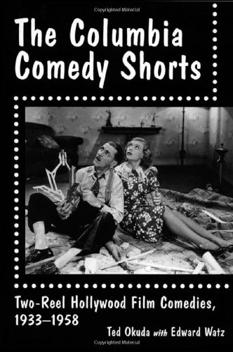 The Columbia Comedy Shorts: Two-Reel Hollywood Film Comedies, 1933-1958 (McFarland classics)