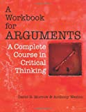 img - for A Workbook for Arguments: A Complete Course in Critical Thinking book / textbook / text book