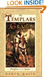 The Templars and the Grail: Knights o...