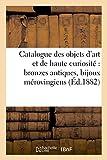 Catalogue des objets d'art et de haute curiosité : bronzes antiques, bijoux mérovingiens, monnaies: et médailles antiques du Moyen âge et de la Renaissance......