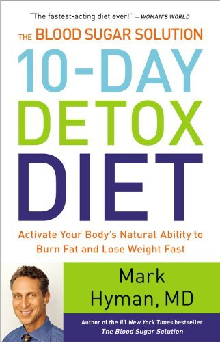 By Mark Hyman The Blood Sugar Solution 10-Day Detox Diet: Activate Your Body'S Natural Ability To Burn Fat And Los (1 Una)