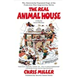 The Real Animal House: The Awesomely Depraved Saga of the Fraternity That Inspired the Movie ~ Chris Miller