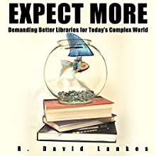 Expect More: Demanding Better Libraries for Today's Complex World (       UNABRIDGED) by R. David Lankes Narrated by R. David Lankes