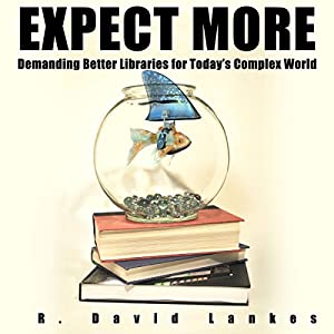 Expect More: Demanding Better Libraries for Today's Complex World Audiobook