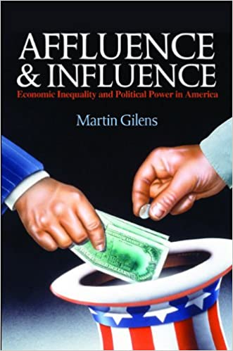 Affluence and Influence: Economic Inequality and Political Power in America written by Martin Gilens