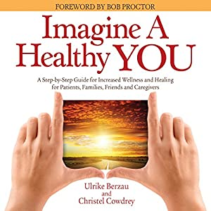 Imagine a Healthy You: A Book Full of Powerful Secrets for Your Recovery Audiobook