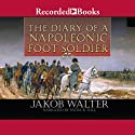 The Diary of a Napoleonic Foot Soldier (       UNABRIDGED) by Jakob Walter Narrated by Patrick Tull