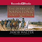 The Diary of a Napoleonic Foot Soldier | Jakob Walter