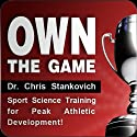 Own the Game: Sport Science Training for Peak Athletic Development! (       UNABRIDGED) by Christopher Stankovich Narrated by Christopher Stankovich