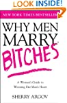 Why Men Marry Bitches: A Woman's Guid...